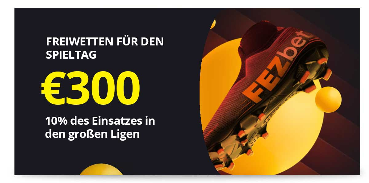 300€ Freiwetten Fezbet